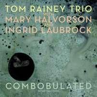 Tom Rainey Trio /Halvorson/ Laubrock: Combobulated