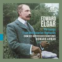 Elgar: From the Bavarian Highlands; Partsongs
