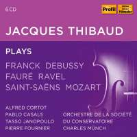 Jacques Thibaud plays Franck, Debussy, Fauré, Ravel, Saint-Saëns, Mozart