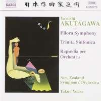 AKUTAGAWA: Ellora Symphony; Trinita Sinfonica; Rhapsody