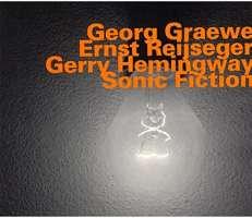 Graewe/Reijseger/Hemingway: Sonic Fiction - Live