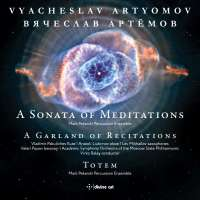 Artyomov: A Sonata of Meditations; A Garland of Recitations; Totem