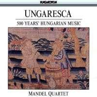 Ungaresca - 500 Years Of Hungarian Music
