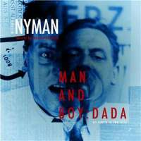 Nyman: Man And Boy: Dada - An Opera In Two Acts