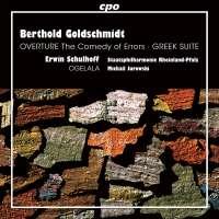 "Goldschmidt: Overture ""The comedy of Errors""; Greek Suite; Schulhoff: Ogelala"