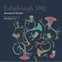 Edinburgh 1742: Barsanti: Concerti grossi Op. 3; Handel: Concerto for French Horns