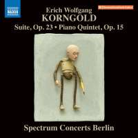 Korngold: Suite, Op. 23; Piano Quintet, Op. 15