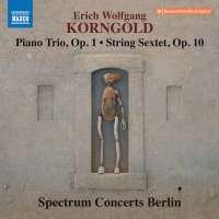 Korngold: Piano Trio Op. 1; String Sextet Op. 10