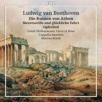 Beethoven: Die Ruinen von Athen; Meeresstille und glückliche Fahrt; Opferlied