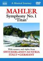 Musical Journey:  Mahler: Symphony No. 1 (with scenery and sights from Switzerland, Austria, Italy, Germany)