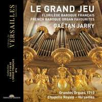 Le Grand Jeu - French Baroque Organ Favourites