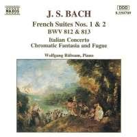 Bach: French Suites Nos. 1-2, BWV 812-813, Italian Concerto, Chromatic Fantasia and Fugue