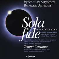 Artyomov: Sola Fide (Only by Faith) -Suites 3 and 4 from the Ballet; Tempo Costante - Concerto for Orchestra