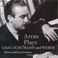 Arrau Plays Liszt, Schumann and Weber