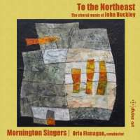 To the Northeast, Choral music by John Buckley