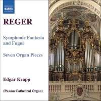 REGER: Symphonic Fantasia and Fugue, 7 Organ Pieces