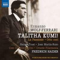 Wolf-Ferrari: Talitha Kumi!; La Passione; Otto cori