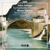 Gotovac: Symphonic Poems; Tajcević: Seven Balkan Dances