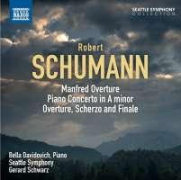 SCHUMANN: Manfred: Overture; Piano Concerto; Overture, Scherzo and Finale