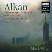 Alkan: Paraphrases, Marches & Symphonie for Solo Piano Op. 39