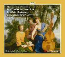 Charpentier: Les Plaisirs de Versailles; Les Arts Florissants