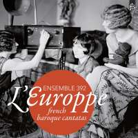 L'Europpe - French Baroque Cantatas