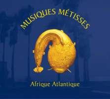 MUSIQUES MÉTISSES / Afrique Atlantique