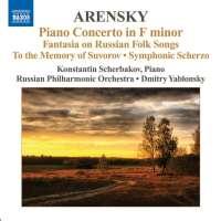 ARENSKY: Piano Concerto; Ryabinin Fantasia; To the Memory of Suvorov; Symphonic Scherzo