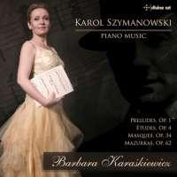Szymanowski: Piano Music - Preludes; Études; Mazurkas; ...