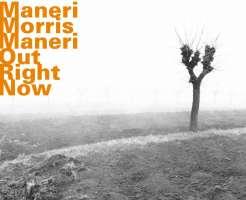 Maneri/Morris/Maneri: Out Right Now
