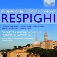 Respighi: Complete Orchestral Music Vol. 3
