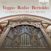 Veggio; Rodio; Bertoldo: Complete Organ Music