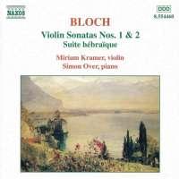 BLOCH: Violin Sonatas Nos. 1 and 2; Suite hebraique