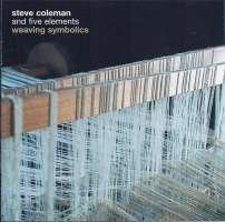 Steve Coleman And Five Elements: Weaving Symbolics