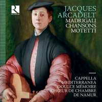 Arcadelt: Madrigali, Chansons & Motetti