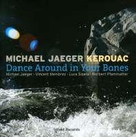 Michael Jaeger KEROUAC: Dance Around In Your Bones