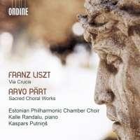 Liszt: Via Crucis; Pärt: Sacred Choral Works
