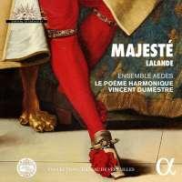 Majesté - Lalande: Grands motets pour le Roi-Soleil