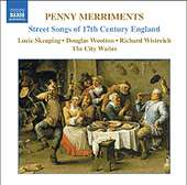 PENNY MERRIMENTS: Street Songs of 17th Century