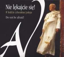 ''Nie lękajcie się!'' - W hołdzie człowiekowi pokoju (Papieżowi Janowi Pawłowi II)