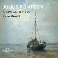 Röntgen: Piano Music Vol. 3