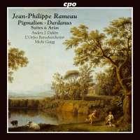 Rameau: Pigmalion & Dardanus - Suites & Arias