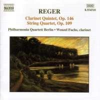REGER: Clarinet Quintet, Op. 146; String Quartet, Op. 109