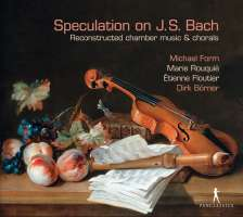 Speculation on J.S. Bach - Reconstructed chamber music & chorals