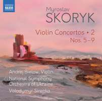 Skoryk: Violin Concertos Vol. 2 - Nos. 5 - 9