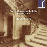 Faure; Chausson; Satie: Piano Trios