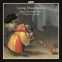 Druschetzky: Oboe Quartets Vol. 1