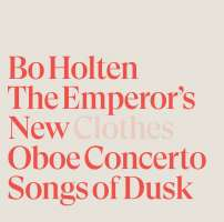 Holten: The Emperor's New Clothes; Oboe Concerto; Songs of Dusk