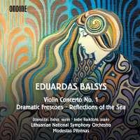 Balsys: Violin Concerto No. 1; Dramatic Frescoes; Reflections of the Sea