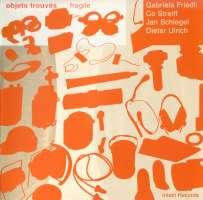 Gabriela Friedli: Objets Trouves-Fragile